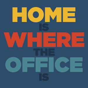Home is Where the Office is